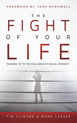 The Fight of Your Life - Clinton, Tim, Dr., and Laaser, Mark
