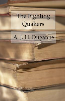 The Fighting Quakers: A True Story of the War for Our Union - Duganne, A J H