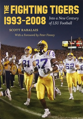 The Fighting Tigers, 1993-2008: Into a New Century of LSU Football - Rabalais, Scott, and Finney, Peter (Foreword by)