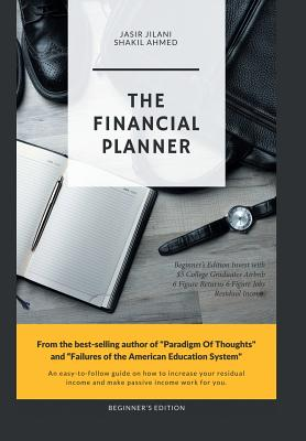 The Financial Planner: Beginner's Edition Invest with $5 College Graduates Airbnb 6 Figure Returns 6 Figure Jobs Residual Income - Ahmed, Shakil, and Jilani, Jasir