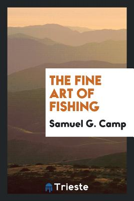 The Fine Art of Fishing - Camp, Samuel G