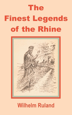 The Finest Legends of the Rhine - Ruland, Wilhelm