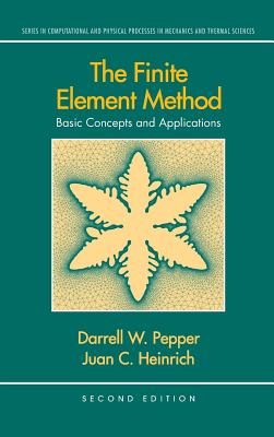 The Finite Element Method: Basic Concepts and Applications - Pepper, Darrell W, and Heinrich, Juan C