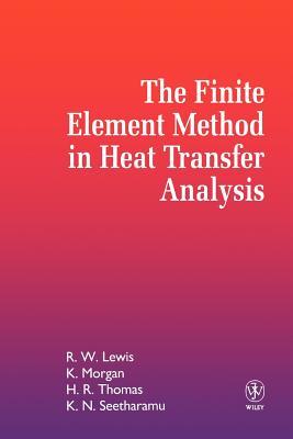 The Finite Element Method in Heat Transfer Analysis - Lewis, Roland W, and Morgan, Ken, and Seetharamu, Kankanhalli