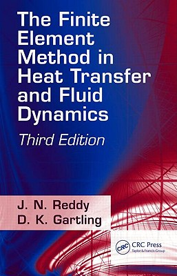 The Finite Element Method in Heat Transfer and Fluid Dynamics, Third Edition - Reddy, J N, and Gartling, D K