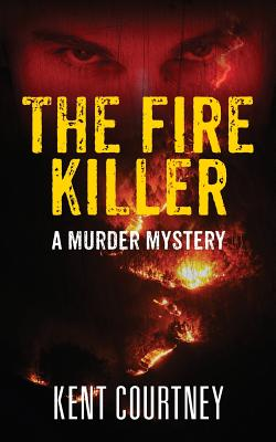 The Fire Killer: A Murder Mystery - Courtney, Kent