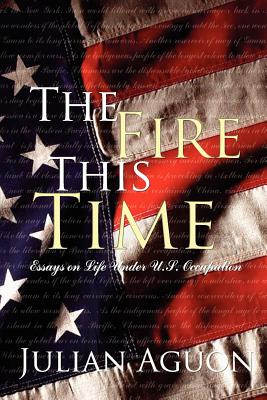 The Fire This Time: Essays on Life Under Us Occupation - Aguon, Julian