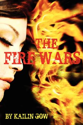 The Fire Wars - Gow, Kailin