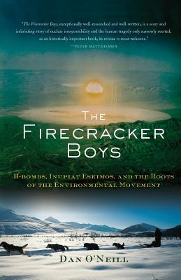 The Firecracker Boys: H-Bombs, Inupiat Eskimos, and the Roots of the Environmental Movement - O'Neill, Dan