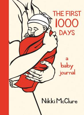 The First 1,000 Days: A Baby Journal - McClure, Nikki