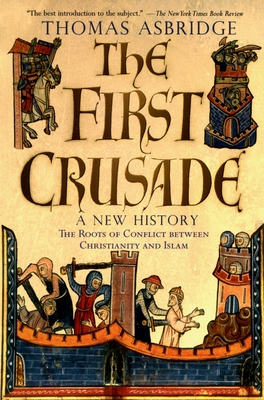 The First Crusade: A New History - Asbridge, Thomas