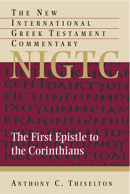 The First Epistle to the Corinthians: A Commentary on the Greek Text - Thiselton, Anthony C, and Marshall, I Howard, Professor, PhD (Foreword by), and Hagner, Donald Alfred, PH.D. (Foreword by)