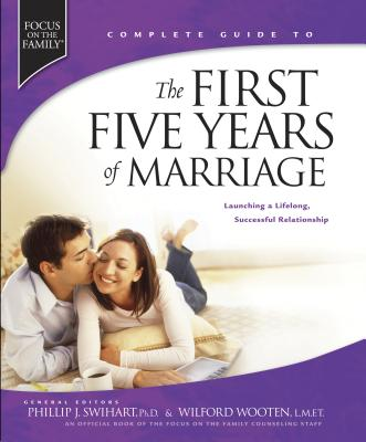 The First Five Years of Marriage: Launching a Lifelong, Successful Relationship - Swihart, Phillip J