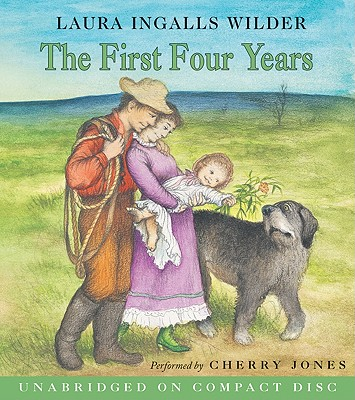 The First Four Years - Wilder, Laura Ingalls, and Jones, Cherry (Read by)