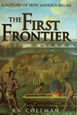 The First Frontier: A History of How America Began - Coleman, R V