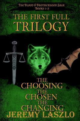 The First Full Trilogy: The Blood and Brotherhood Saga Books 1-3 - Dagg, Stephanie (Editor), and Laszlo, Jeremy