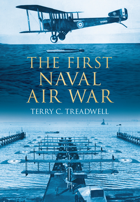 The First Naval Air War - Treadwell, Terry C.