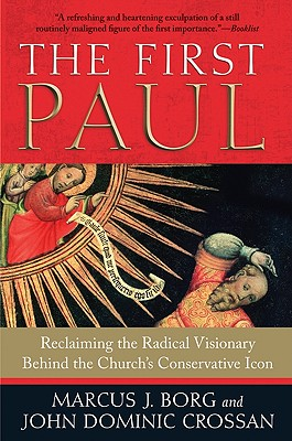 The First Paul: Reclaiming the Radical Visionary Behind the Church's Conservative Icon - Borg, Marcus J, Dr.