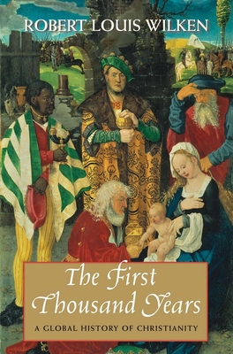 The First Thousand Years: A Global History of Christianity - Wilken, Robert Louis, Professor
