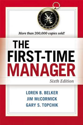 The First-Time Manager - Belker, Loren B, and McCormick, Jim, and Topchik, Gary S