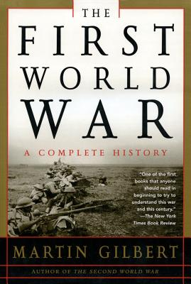 The First World War: A Complete History - Gilbert, Martin