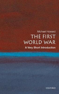 The First World War: A Very Short Introduction - Howard, Michael, Sir