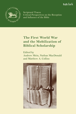 The First World War and the Mobilization of Biblical Scholarship - MacDonald, Nathan (Editor), and Collins, Matthew A (Editor), and Mein, Andrew (Editor)