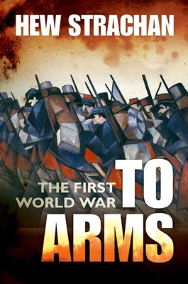 The First World War: Volume I: To Arms - Strachan, Hew, Sir