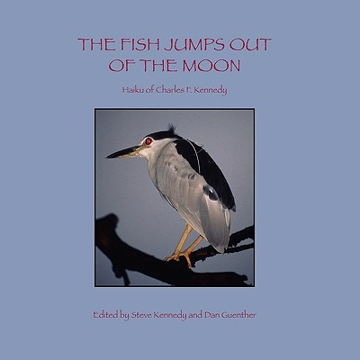 The Fish Jumps Out of the Moon - Kennedy, Charles F, and Kennedy, Steven L (Editor), and Guenther, Dan (Editor)