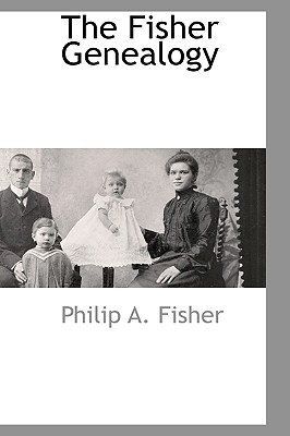 The Fisher Genealogy - Fisher, Philip A