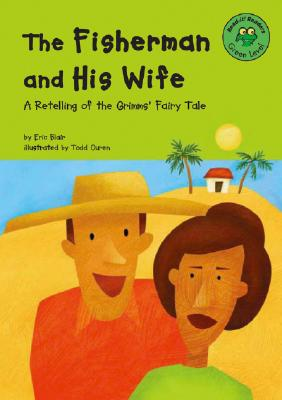 The Fisherman and His Wife: A Retelling of the Grimms' Fairy Tale - Blair, Eric