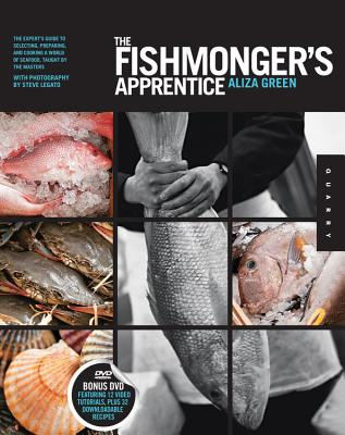 The Fishmonger's Apprentice: The Expert's Guide to Selecting, Preparing, and Cooking a World of Seafood, Taught by the Masters - Green, Aliza, and Legato, Steve (Photographer)