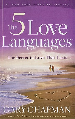 The Five Love Languages: The Secret to Love That Lasts - Chapman, Gary D.