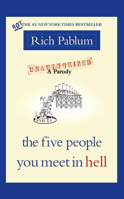 The Five People You Meet in Hell: An Unauthorized Parody - Pablum, Rich