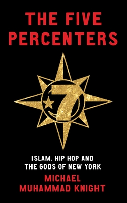 The Five Percenters: Islam, Hip Hop and the Gods of New York - Knight, Michael Muhammad