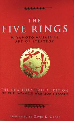 The Five Rings: Miyamoto Musashi's Art of Strategy - Musashi, Miyamoto, and Groff, David K (Translated by)