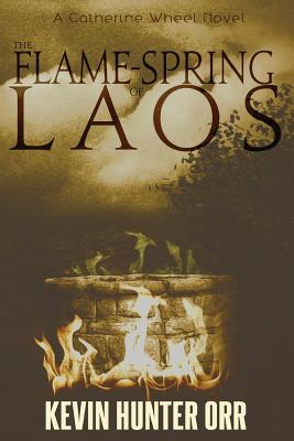 The Flame-Spring of Laos - Orr, Kevin Hunter