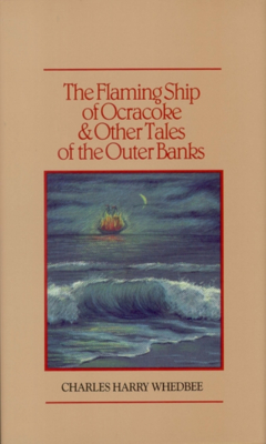 The Flaming Ship of Ocracoke and Other Tales of the Outer Banks - Whedbee, Charles Harry