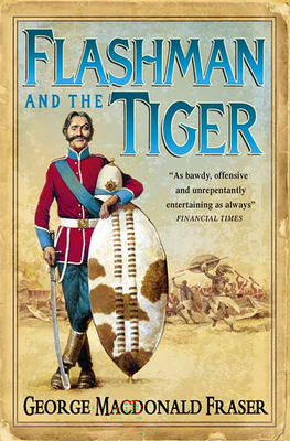 The Flashman and the Tiger: And Other Extracts from the Flashman Papers - Fraser, George MacDonald