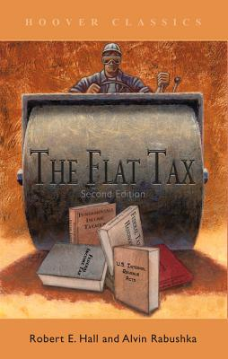 The Flat Tax - Hall, Robert E, and Rabushka, Alvin
