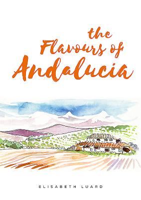 The Flavours of Andalucia - Luard, Elisabeth
