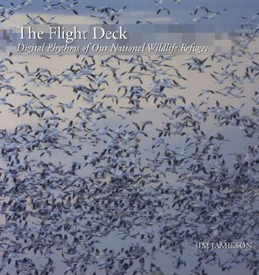 The Flight Deck: Digital Rhythms of Our National Wildlife Refuges - Jamieson, Jim