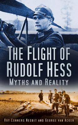 The Flight of Rudolf Hess: Myths and Reality - Nesbit, Roy Conyers