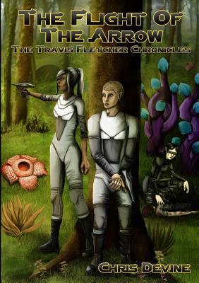 The Flight of the Arrow - The Travis Fletcher Chronicles - Devine, Chris