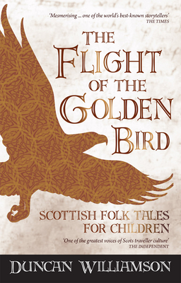 The Flight of the Golden Bird: Scottish Folk Tales for Children - Williamson, Duncan, and Williamson, Linda (Editor)