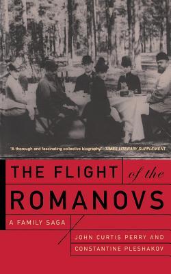 The Flight of the Romanovs: A Family Saga - Perry, John Curtis, and Pleshakov, Constantine V