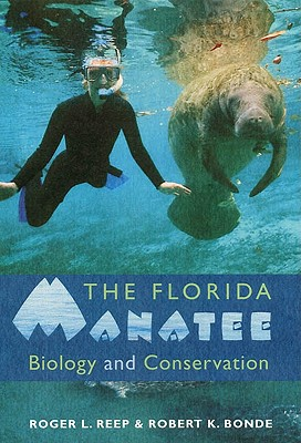 The Florida Manatee: Biology and Conservation - Reep, Roger L