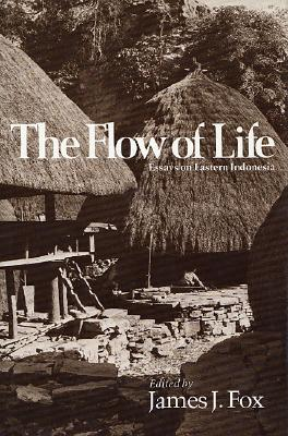 The Flow of Life: Essays on Eastern Indonesia - Fox, James J (Editor), and Adams, Marie Jeanne (Photographer)