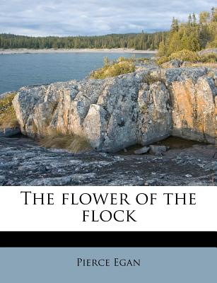 The Flower of the Flock - Egan, Pierce