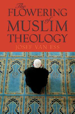 The Flowering of Muslim Theology - Van Ess, Josef, and Todd, Jane Marie (Translated by)